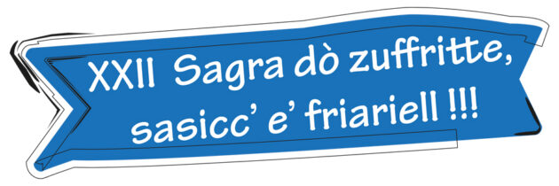 XXII SAGRA DO' ZUFFRITTE, SASICC' E' FRIARIELL !!!